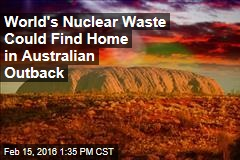 World's Nuclear Waste Could Find Home in Australian Outback