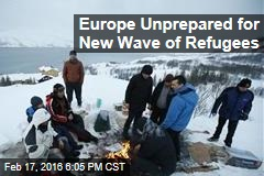 Europe Unprepared for New Wave of Refugees