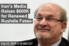 Iran's Media Raises $600K for Renewed Rushdie Fatwa