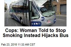 Cops: Woman Told to Stop Smoking Instead Hijacks Bus