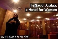 In Saudi Arabia, a Hotel for Women