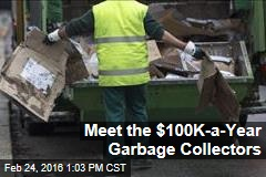Meet the $100K-a-Year Garbage Collectors