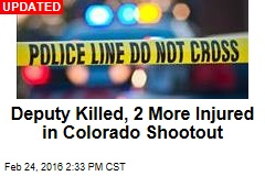 Deputy Killed, 2 More Injured in Colorado Shootout