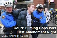 Filming Cops Isn't First Amendment Right: Court