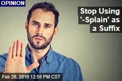 Stop Using '-Splain' as a Suffix