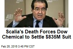 Scalia's Death Forces Dow Chemical to Settle $835M Suit