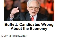Buffett: Candidates Wrong About the Economy
