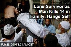 Lone Survivor as Man Kills 14 in Family, Hangs Self
