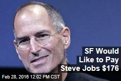 SF Would Like to Pay Steve Jobs $176