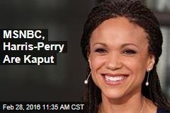 MSNBC, Harris-Perry Are Kaput