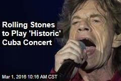 Rolling Stones to Play 'Historic' Cuba Concert