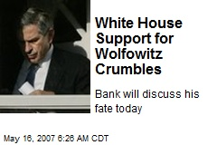 White House Support for Wolfowitz Crumbles