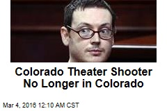 Colorado Theater Shooter No Longer in Colorado