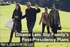 Obama Lets Slip Family's Post-Presidency Plans