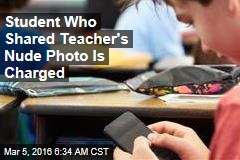 Student Who Shared Teacher's Nude Photo Is Charged