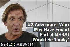 US Adventurer Who May Have Found Part of MH370 Would Be 'Lucky'