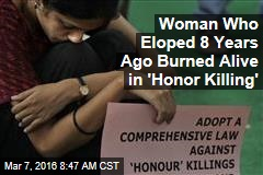 Woman Who Eloped 8 Years Ago Burned Alive in 'Honor Killing'