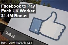 Facebook to Pay Each UK Worker $1.1M Bonus