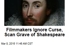 Filmmakers Ignore Curse, Scan Grave of Shakespeare