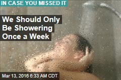 We Should Only Be Showering Once a Week