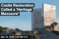 Castle Restoration Called a 'Heritage Massacre'