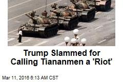 Trump Slammed for Calling Tiananmen a 'Riot'