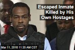 Escaped Inmate Killed by His Own Hostages