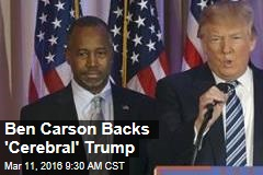 Carson Backs 'Cerebral' Trump