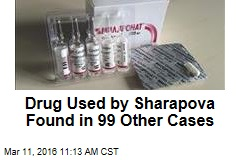 Drug Used by Sharapova Found in 99 Other Cases