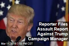 Reporter Files Assault Report Against Trump Campaign Manager