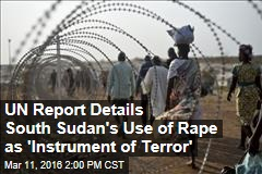 UN Report Details South Sudan's Use of Rape as 'Instrument of Terror'