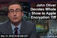 John Oliver Devotes Whole Show to Apple Encryption Tiff