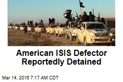 American ISIS Defector Reportedly Detained