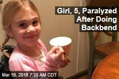 Girl, 5, Paralyzed After Doing Backbend