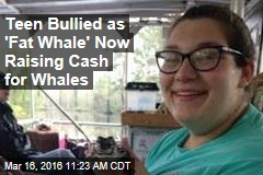 Teen Bullied as 'Fat Whale' Now Raising Cash for Whales