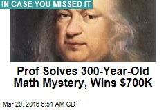 Prof Solves 300-Year-Old Math Mystery, Wins $700K