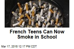French Teens Can Now Smoke in School