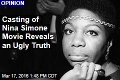 Casting of Nina Simone Movie Reveals an Ugly Truth