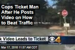 Cops Ticket Man After He Posts Video on How to Beat Traffic