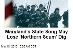 Maryland's State Song May Lose 'Northern Scum' Dig