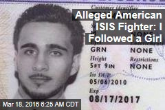Alleged American ISIS Fighter: I Followed a Girl