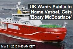 UK Wants Public to Name Vessel, Gets 'Boaty McBoatface'
