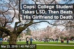 Cops: College Student Takes LSD, Then Beats His Girlfriend to Death