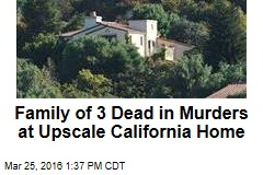 Family of 3 Dead in Murders at Upscale California Home