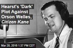 Hearst's 'Dark' Plot Against Orson Welles, Citizen Kane