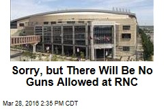 Sorry, but There Will Be No Guns Allowed at RNC