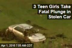 3 Teen Girls Take Fatal Plunge in Stolen Car