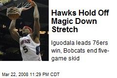 Hawks Hold Off Magic Down Stretch