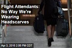 Flight Attendants: No Way We're Wearing Headscarves