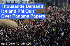 Thousands Demand Iceland PM Quit Over Panama Papers